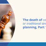 The death of conventional or traditional strategic planning, part 1